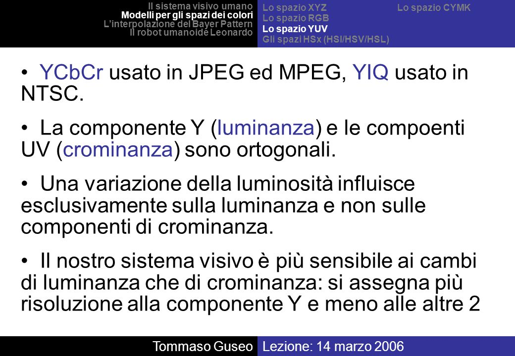 YCbCr usato in JPEG ed MPEG, YIQ usato in NTSC.