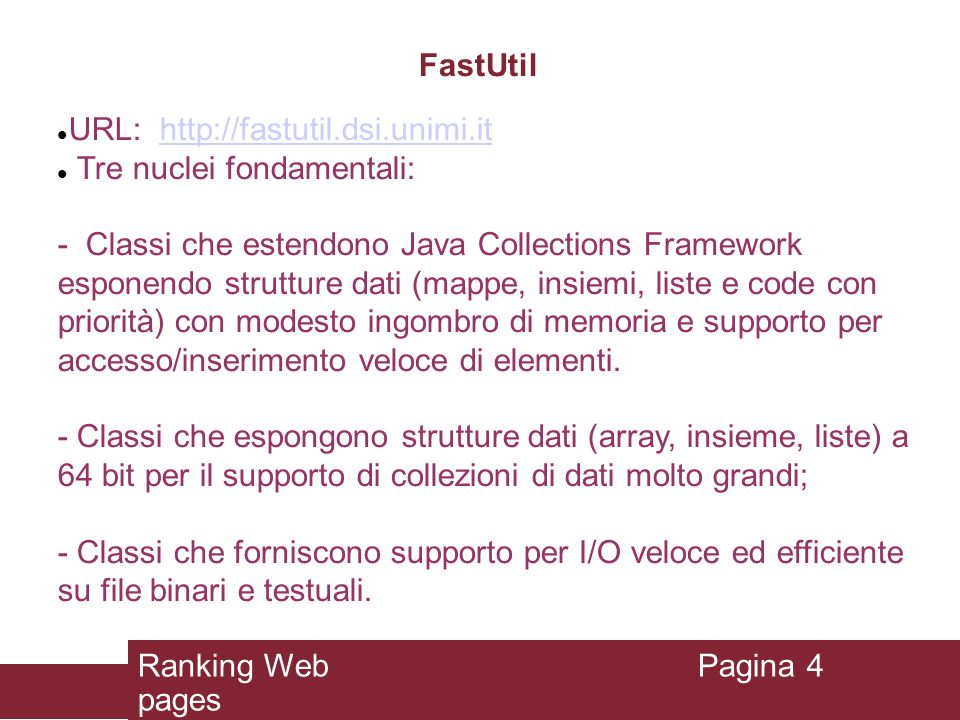 URL: http://fastutil.dsi.unimi.it Tre nuclei fondamentali: