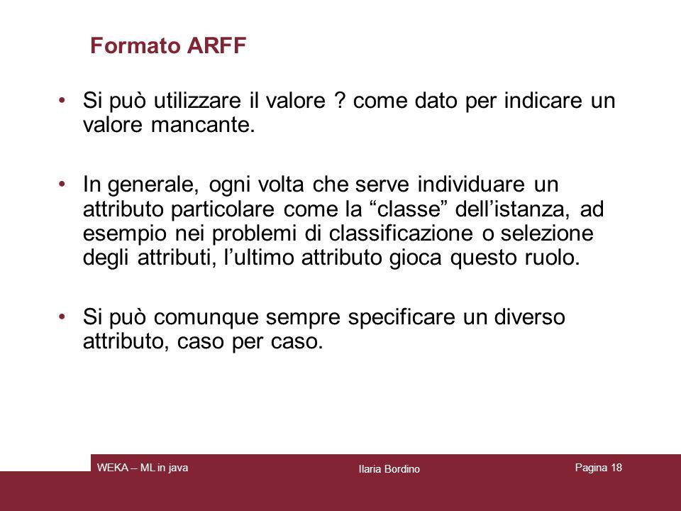 Formato ARFF Si può utilizzare il valore come dato per indicare un valore mancante.