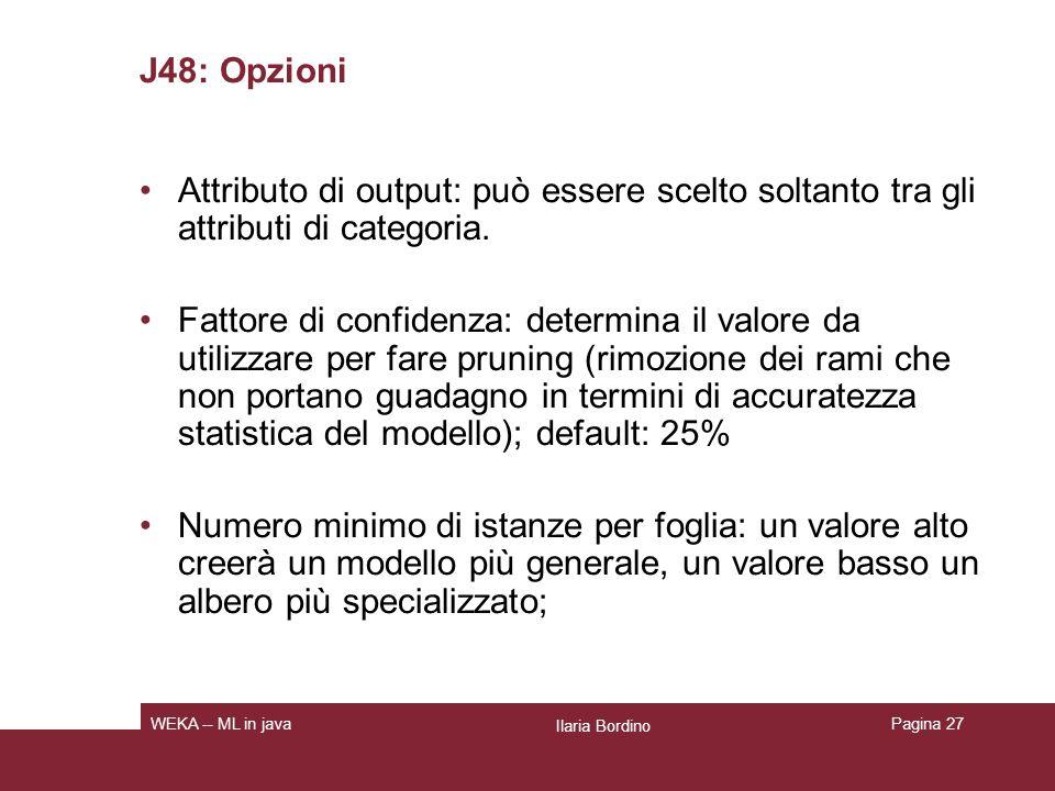 J48: Opzioni Attributo di output: può essere scelto soltanto tra gli attributi di categoria.