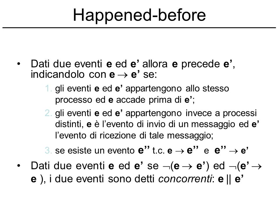 Happened-before Dati due eventi e ed e' allora e precede e', indicandolo con e  e' se: