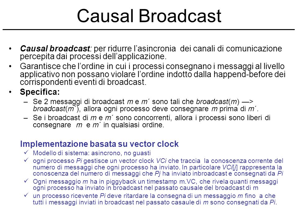 Causal Broadcast Causal broadcast: per ridurre l'asincronia dei canali di comunicazione percepita dai processi dell'applicazione.