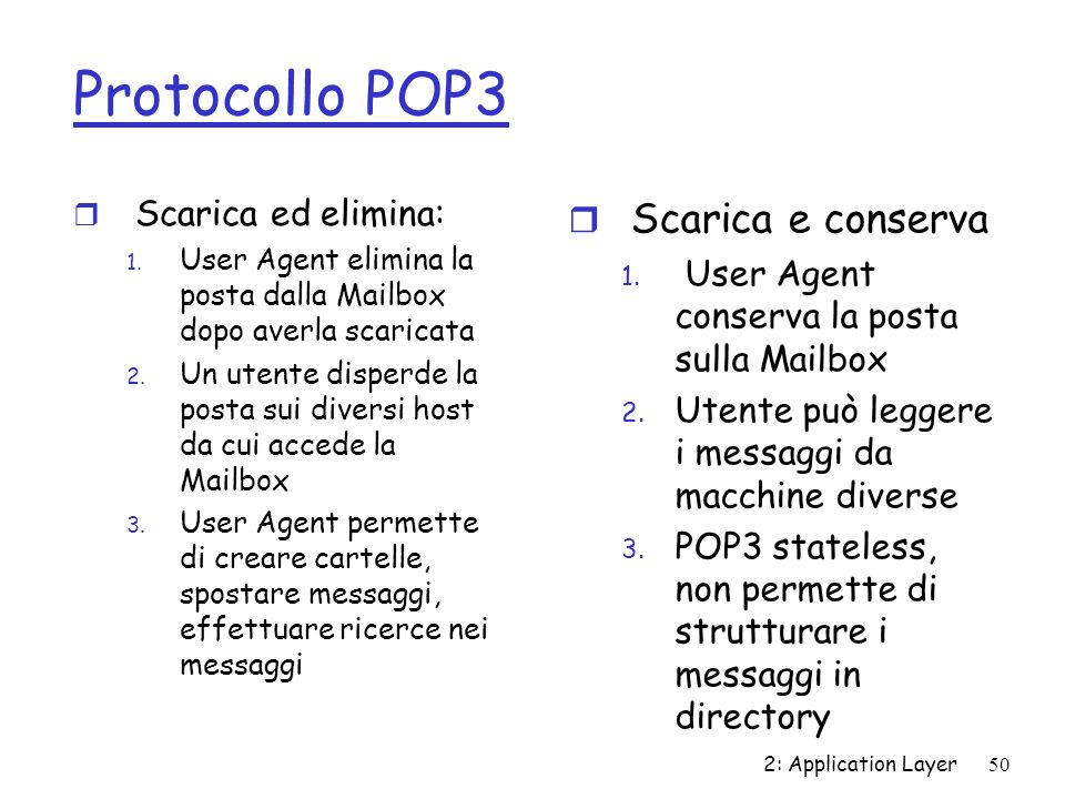 Protocollo POP3 Scarica e conserva Scarica ed elimina: