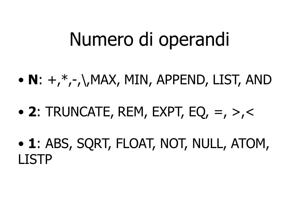 Numero di operandi N: +,*,-,\,MAX, MIN, APPEND, LIST, AND