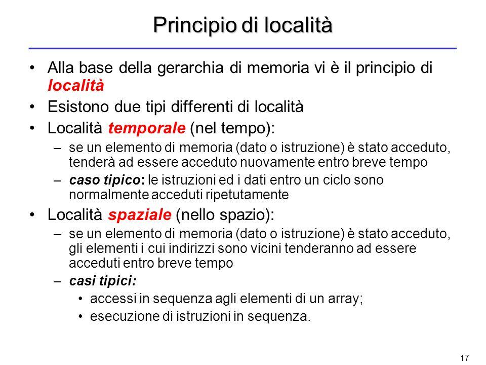 Principio di località Alla base della gerarchia di memoria vi è il principio di località. Esistono due tipi differenti di località.