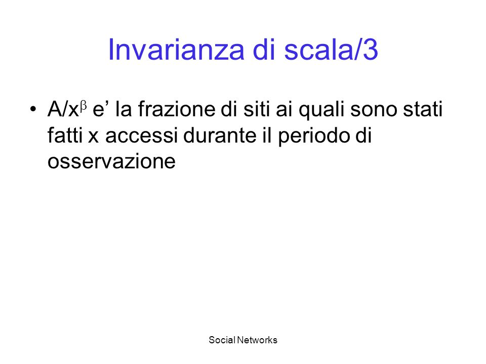 Invarianza di scala/3 A/x e' la frazione di siti ai quali sono stati fatti x accessi durante il periodo di osservazione.