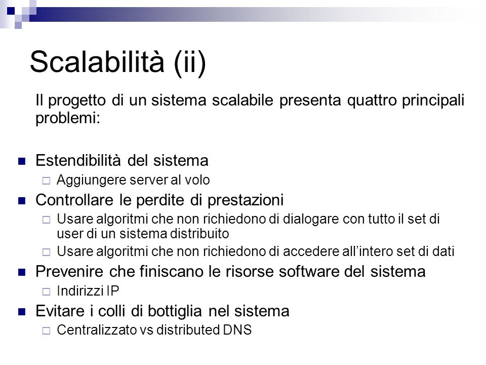 Scalabilità (ii) Il progetto di un sistema scalabile presenta quattro principali problemi: Estendibilità del sistema.