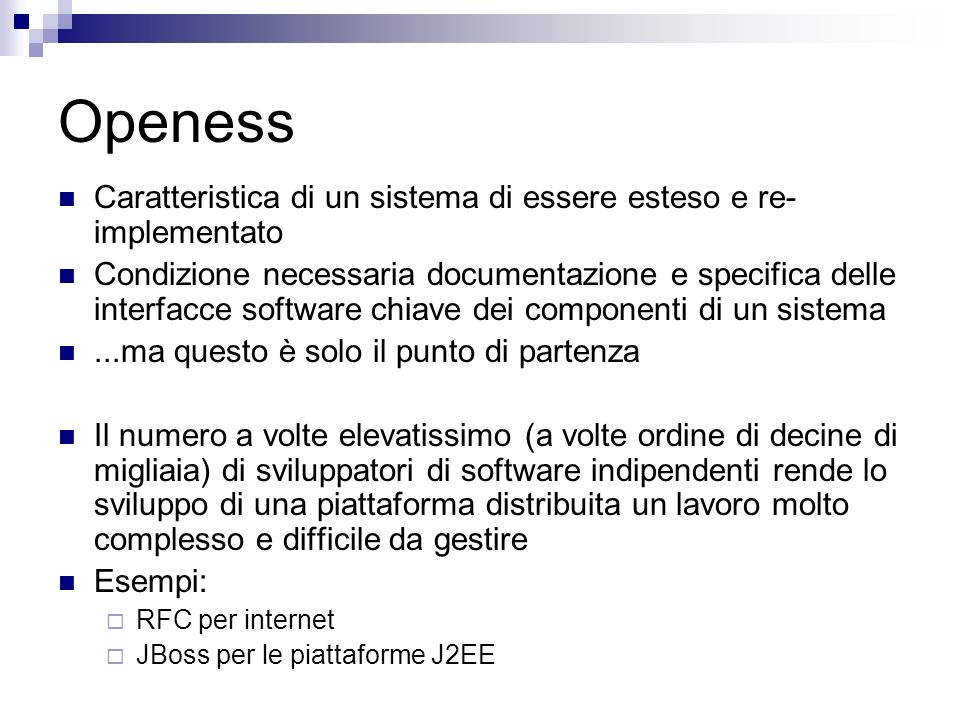 Openess Caratteristica di un sistema di essere esteso e re-implementato.