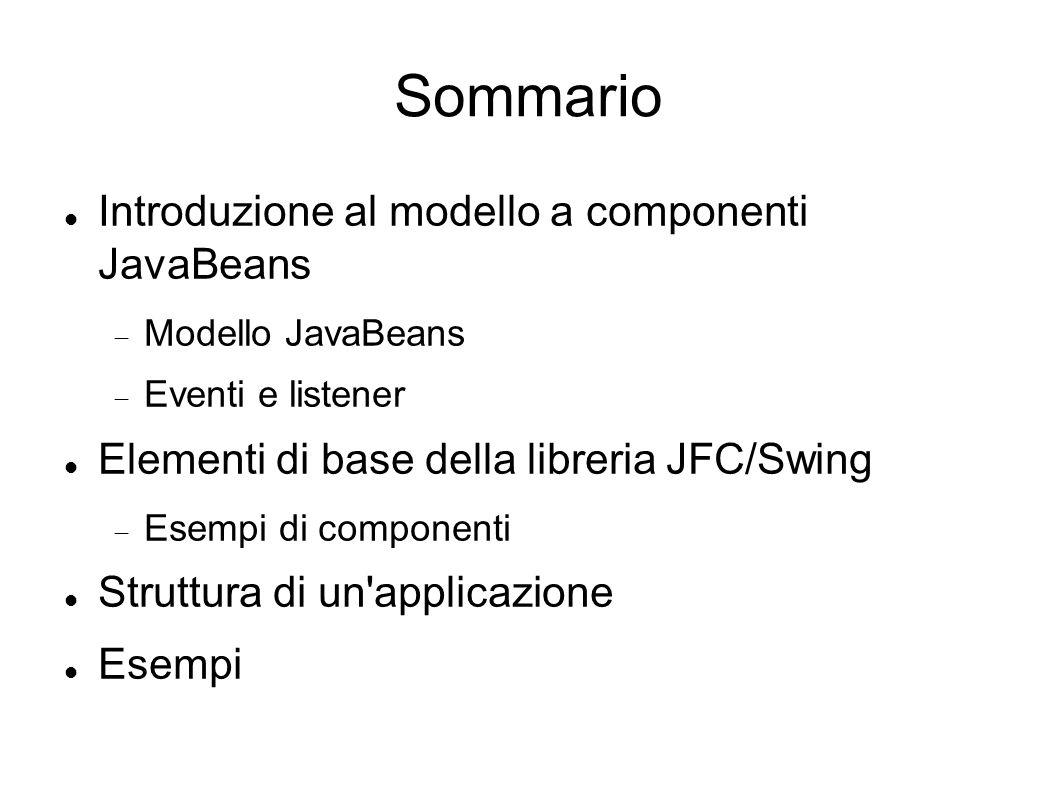 Sommario Introduzione al modello a componenti JavaBeans