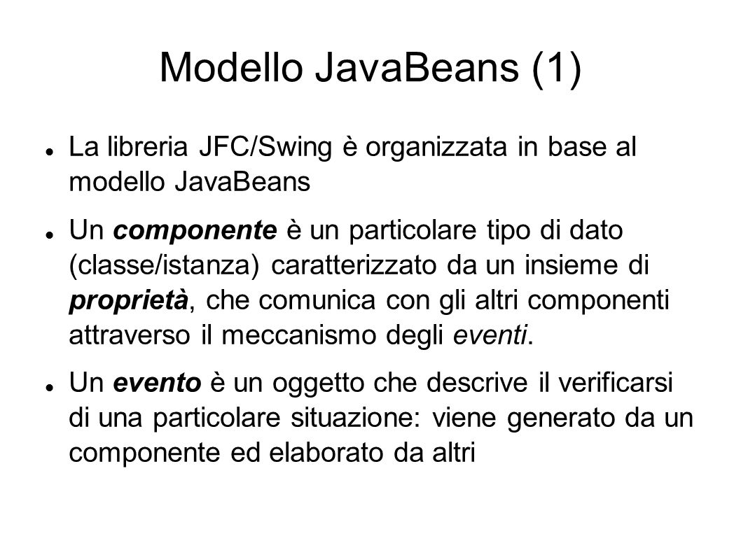 Modello JavaBeans (1) La libreria JFC/Swing è organizzata in base al modello JavaBeans.