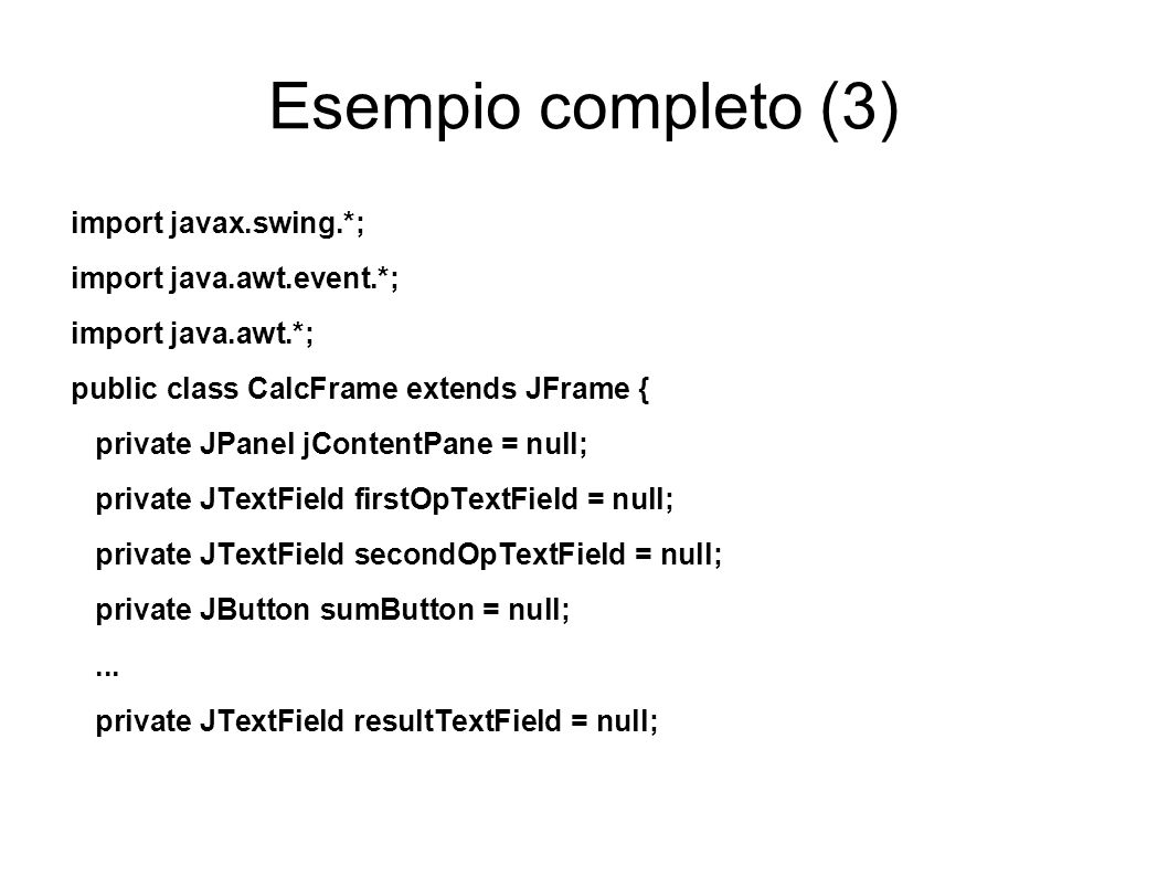 Esempio completo (3)‏ import javax.swing.*; import java.awt.event.*;