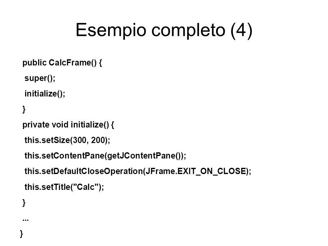 Esempio completo (4) public CalcFrame() { super(); initialize(); }