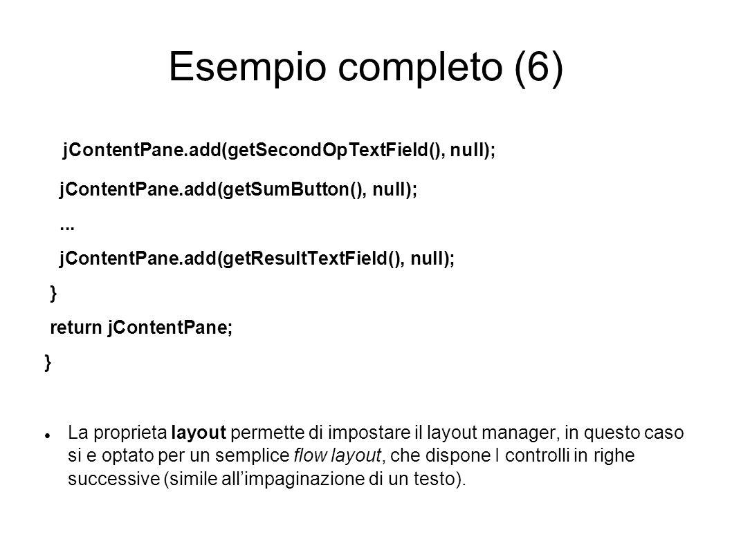Esempio completo (6) jContentPane.add(getSecondOpTextField(), null);