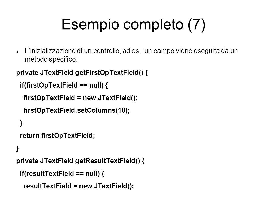 Esempio completo (7) L'inizializzazione di un controllo, ad es., un campo viene eseguita da un metodo specifico: