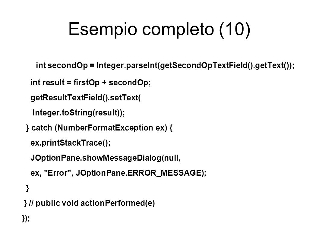 Esempio completo (10)‏ int secondOp = Integer.parseInt(getSecondOpTextField().getText()); int result = firstOp + secondOp;