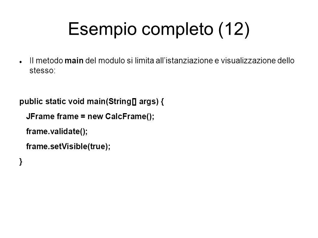 Esempio completo (12) Il metodo main del modulo si limita all'istanziazione e visualizzazione dello stesso: