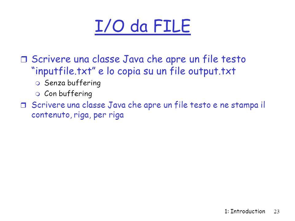 I/O da FILE Scrivere una classe Java che apre un file testo inputfile.txt e lo copia su un file output.txt.
