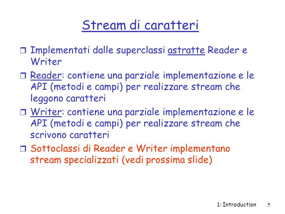 Stream di caratteri Implementati dalle superclassi astratte Reader e Writer.