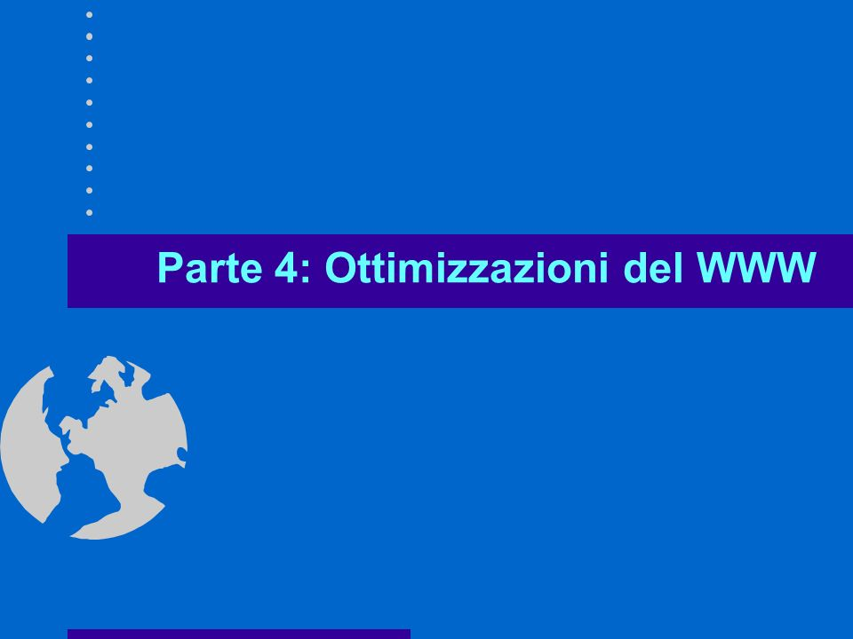 Parte 4: Ottimizzazioni del WWW