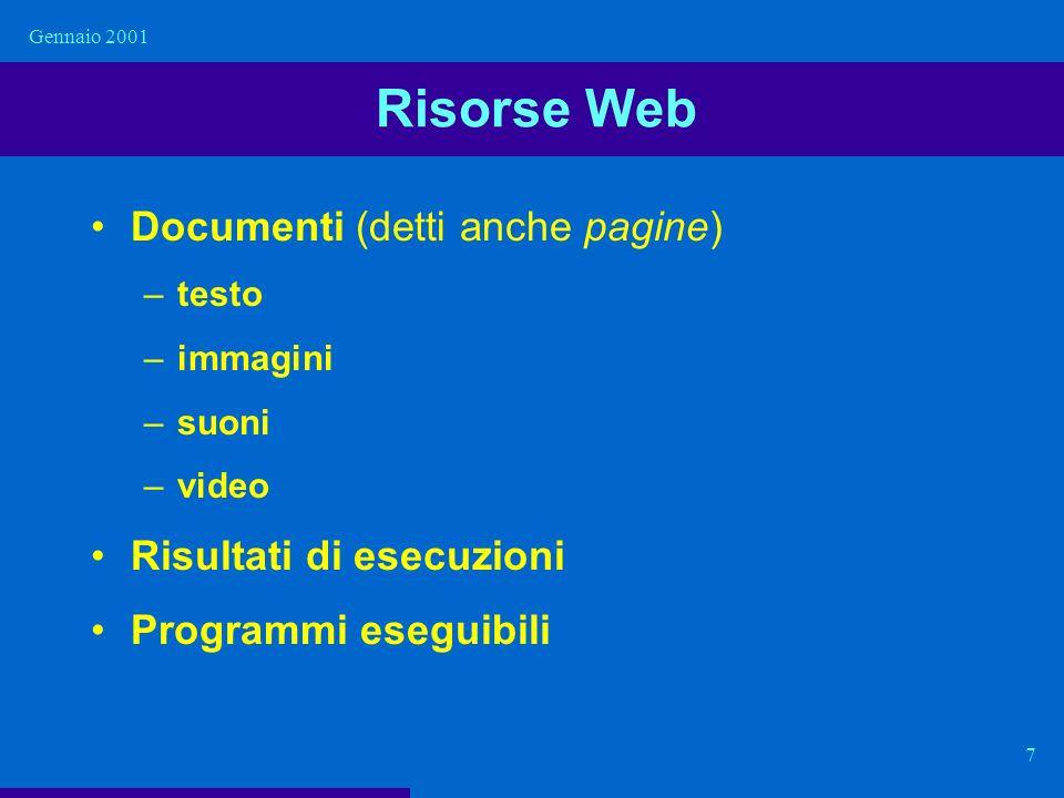 Risorse Web Documenti (detti anche pagine) Risultati di esecuzioni
