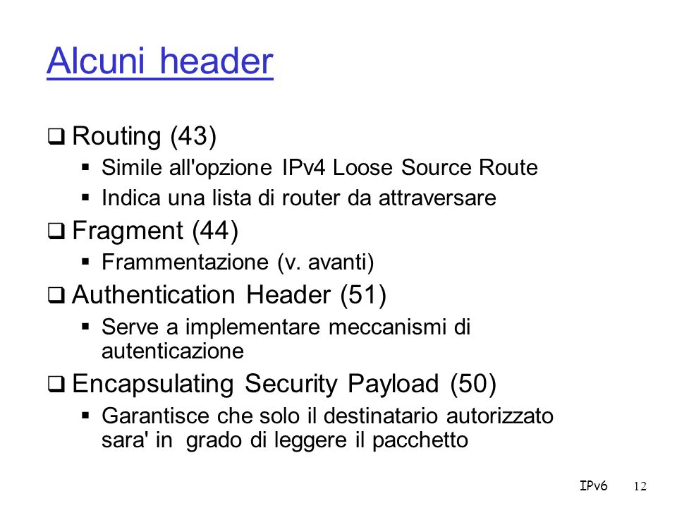Alcuni header Routing (43) Fragment (44) Authentication Header (51)