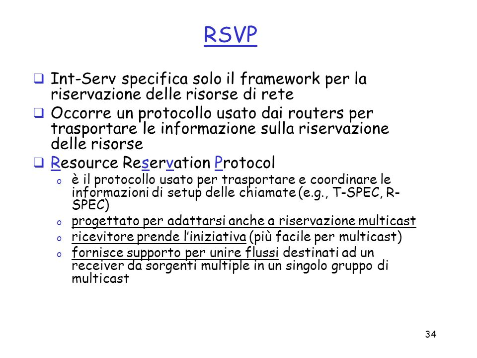 RSVPInt-Serv specifica solo il framework per la riservazione delle risorse di rete.