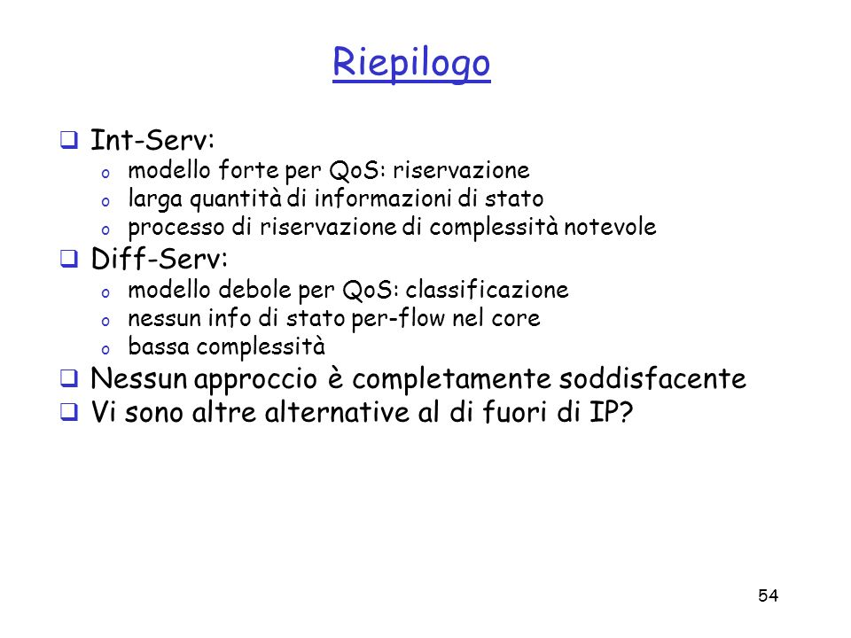 Riepilogo Int-Serv: Diff-Serv: