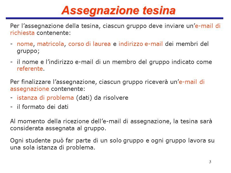Assegnazione tesinaPer l'assegnazione della tesina, ciascun gruppo deve inviare un'e-mail di richiesta contenente: