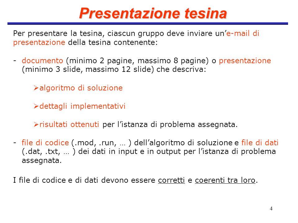 Presentazione tesina Per presentare la tesina, ciascun gruppo deve inviare un'e-mail di presentazione della tesina contenente:
