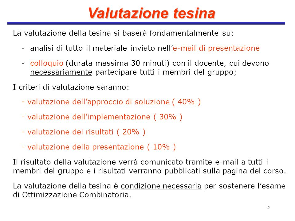 Valutazione tesina La valutazione della tesina si baserà fondamentalmente su: - analisi di tutto il materiale inviato nell'e-mail di presentazione.