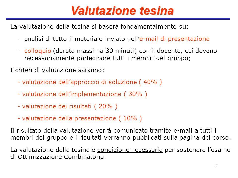 Valutazione tesinaLa valutazione della tesina si baserà fondamentalmente su: - analisi di tutto il materiale inviato nell'e-mail di presentazione.
