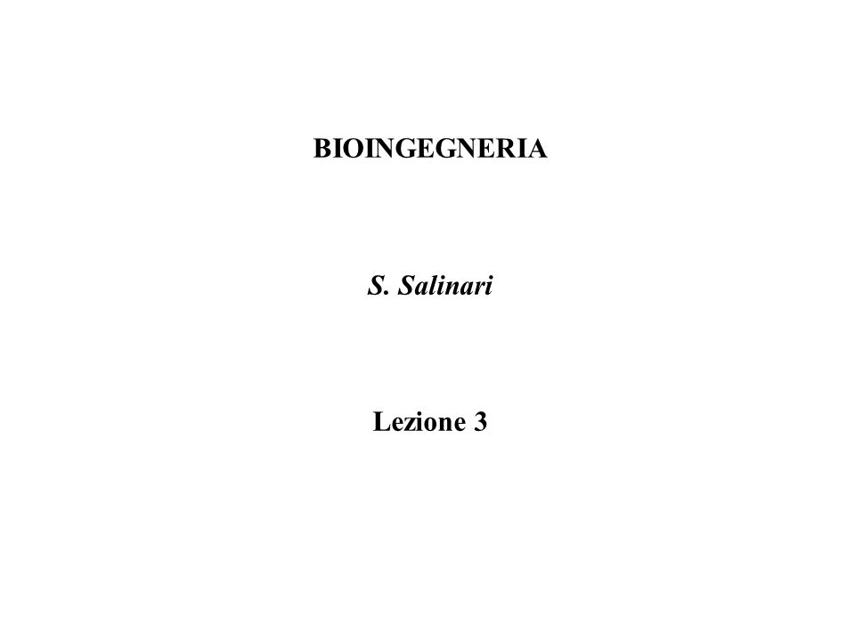 BIOINGEGNERIA S. Salinari Lezione 3