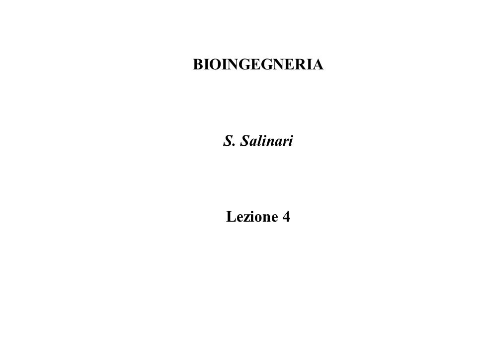 BIOINGEGNERIA S. Salinari Lezione 4
