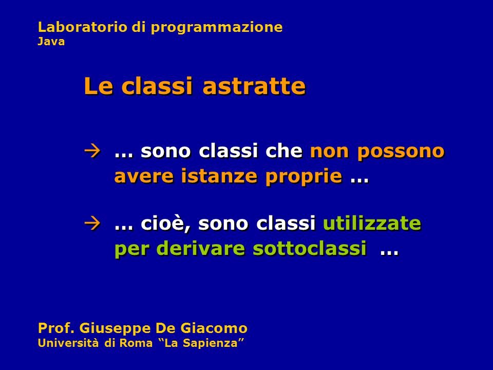 Le classi astratte … sono classi che non possono avere istanze proprie … … cioè, sono classi utilizzate per derivare sottoclassi …