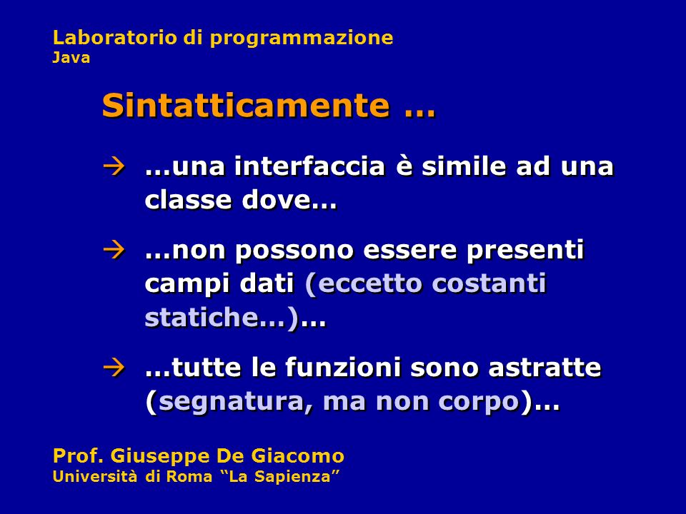 Sintatticamente … …una interfaccia è simile ad una classe dove…