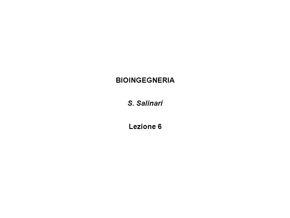 BIOINGEGNERIA S. Salinari Lezione 6