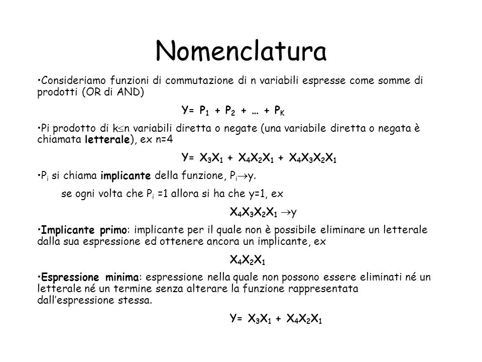 Nomenclatura Consideriamo funzioni di commutazione di n variabili espresse come somme di prodotti (OR di AND)