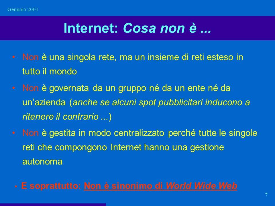 Gennaio 2001 Internet: Cosa non è ... Non è una singola rete, ma un insieme di reti esteso in tutto il mondo.