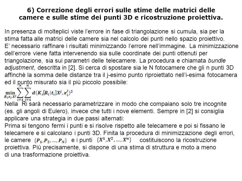 6) Correzione degli errori sulle stime delle matrici delle camere e sulle stime dei punti 3D e ricostruzione proiettiva.