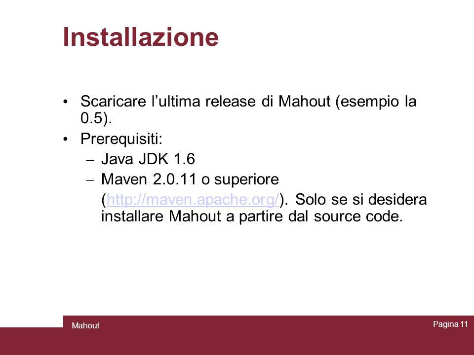 Installazione Scaricare l'ultima release di Mahout (esempio la 0.5).