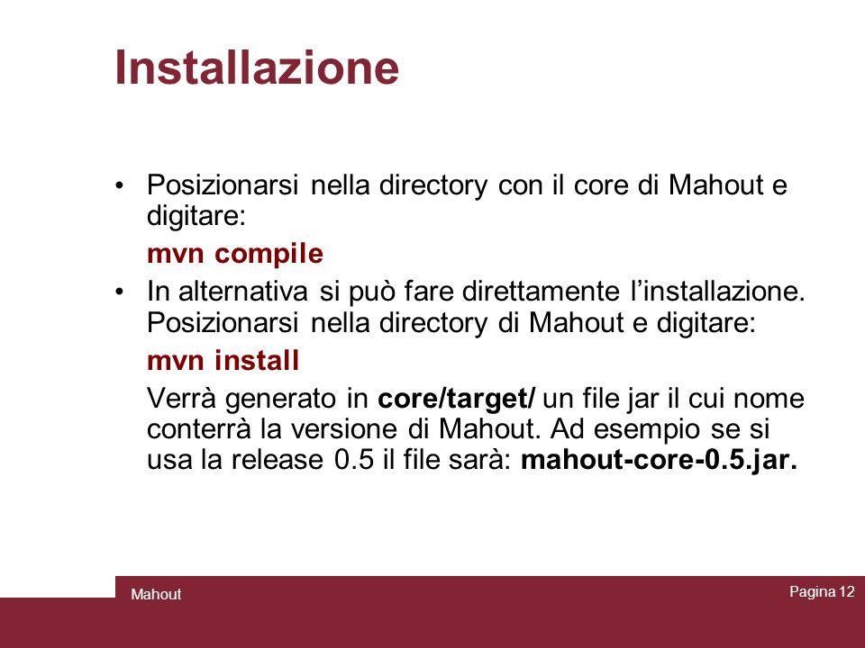 Installazione Posizionarsi nella directory con il core di Mahout e digitare: mvn compile.