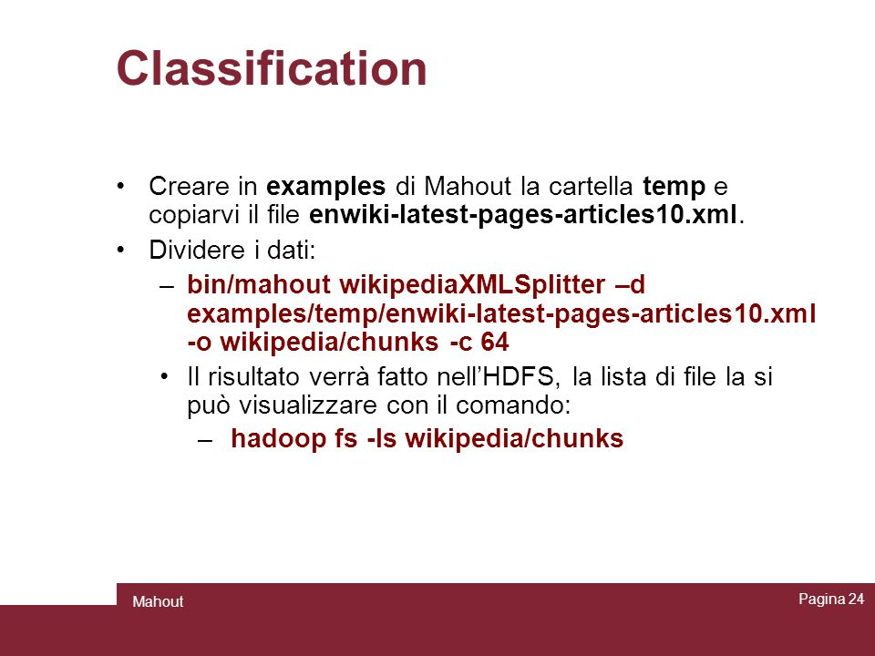 Classification Creare in examples di Mahout la cartella temp e copiarvi il file enwiki-latest-pages-articles10.xml.