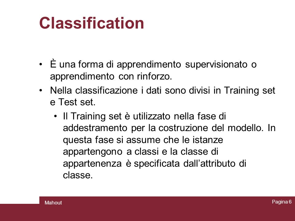 Classification È una forma di apprendimento supervisionato o apprendimento con rinforzo.