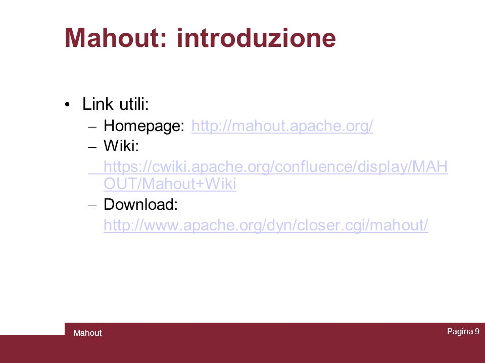 Mahout: introduzione Link utili: Homepage: http://mahout.apache.org/