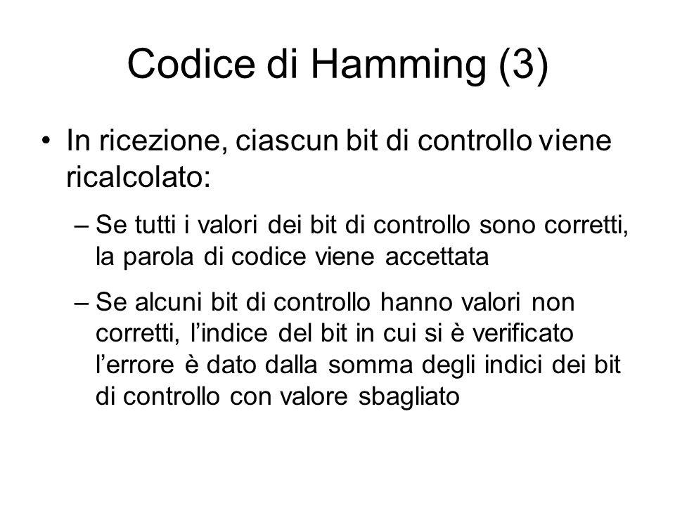 Codice di Hamming (3) In ricezione, ciascun bit di controllo viene ricalcolato: