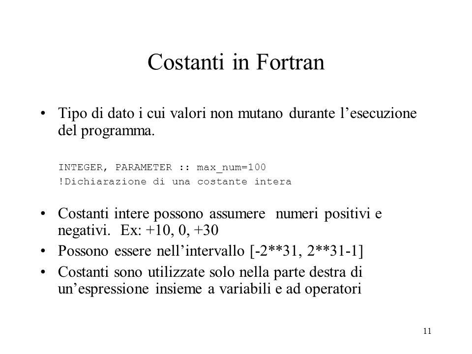 Costanti in Fortran Tipo di dato i cui valori non mutano durante l'esecuzione del programma. INTEGER, PARAMETER :: max_num=100.