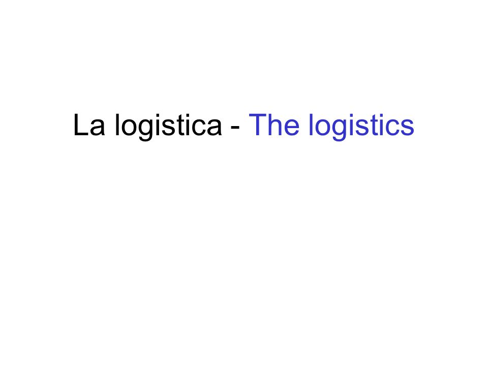 La logistica - The logistics