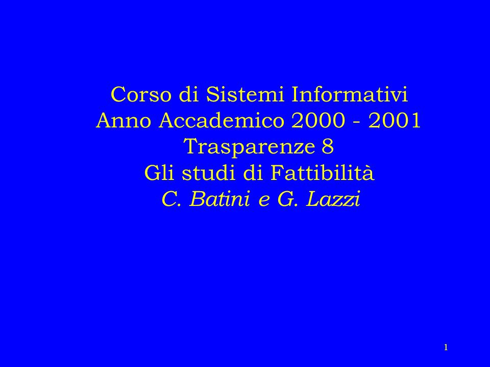 Corso di Sistemi Informativi Anno Accademico 2000 - 2001 Trasparenze 8 Gli studi di Fattibilità C.