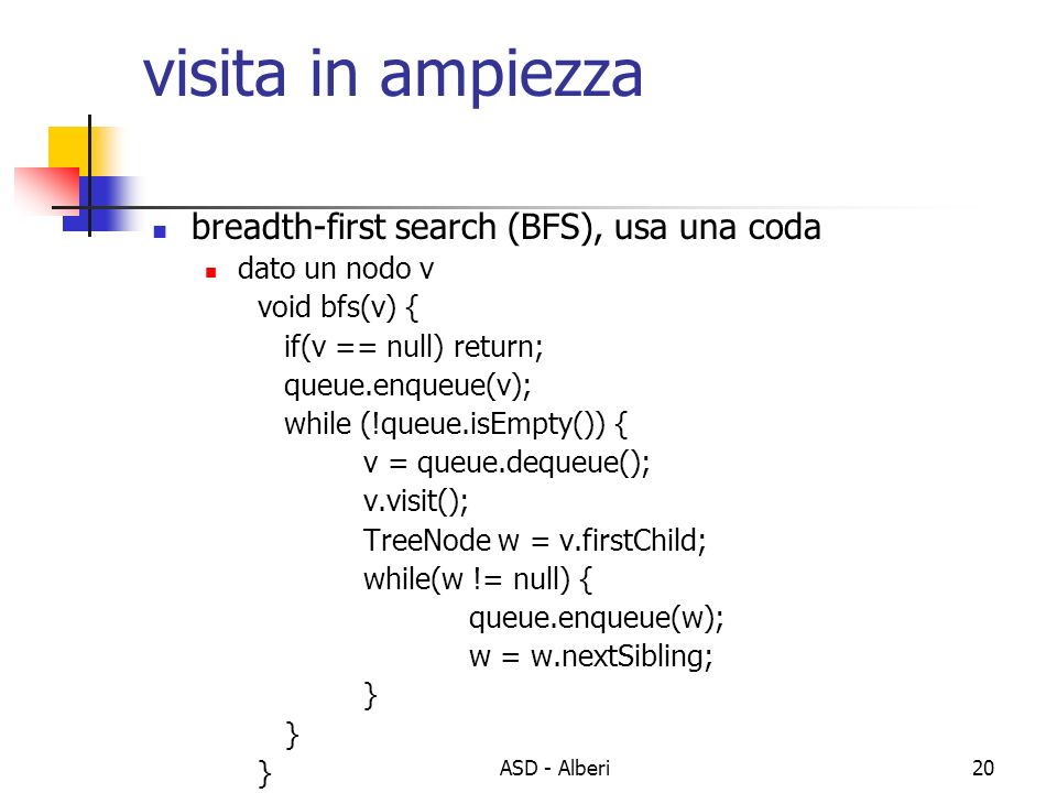 visita in ampiezza breadth-first search (BFS), usa una coda