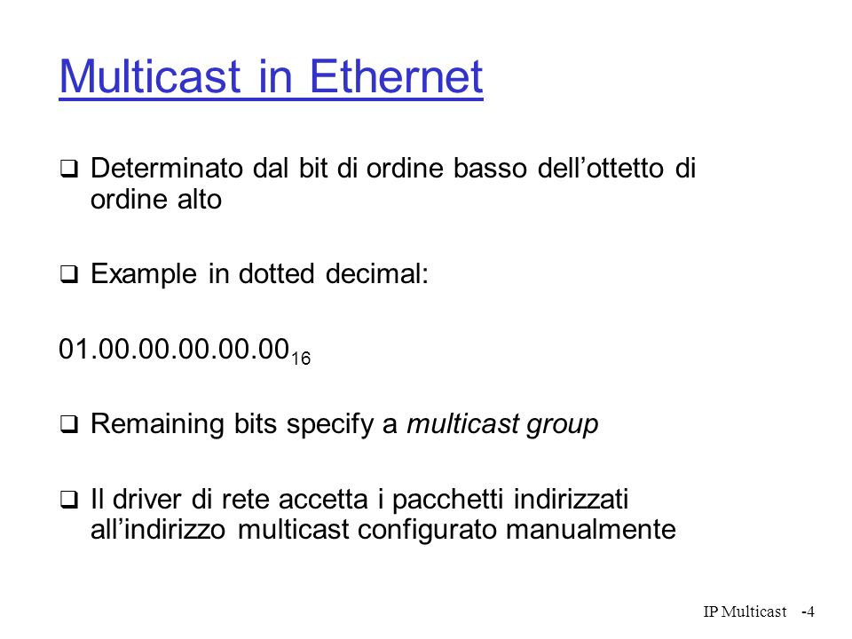 Multicast in Ethernet Determinato dal bit di ordine basso dell'ottetto di ordine alto. Example in dotted decimal: